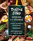 Tasting Table Cooking with Friends: Recipes for Modern Entertaining