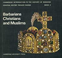 Barbarians, Christians and Muslims (Cambridge Introduction to World History) 052107360X Book Cover