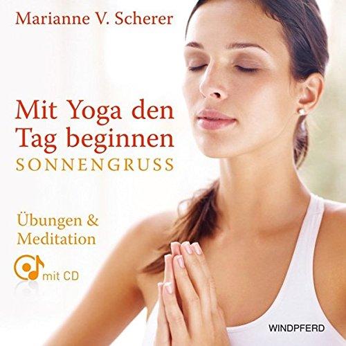 Mit Yoga den Tag beginnen - Sonnengruß: Übungen & Meditationen mit CD
