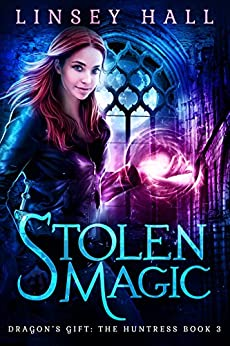 Stolen Magic (Dragon's Gift: The Huntress Book 3) by [Linsey Hall]