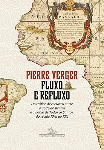 Fluxo e refluxo: Do tráfico de escravos entre o golfo do Benim e a Bahia de Todos-os-Santos, do século XVII ao XIX