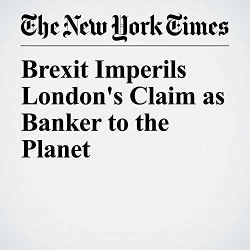 Brexit Imperils London's Claim as Banker to the Planet copertina