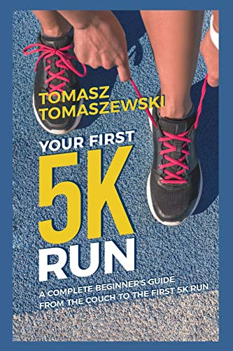 Your First 5K Run: A complete beginner's guide from the couch to the first 5K run