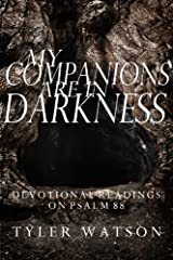 My Companions are in Darkness: Devotional Readings on Psalm 88 Kindle Edition