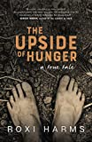 The Upside of Hunger: the epic true story of a Hungarian boy's survival through the darkest days of WW2, and the man he became as a result