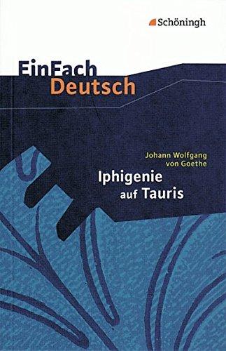 EinFach Deutsch Textausgaben: Johann Wolfgang von Goethe: Iphigenie auf Tauris: Ein Schauspiel. Gymnasiale Oberstufe
