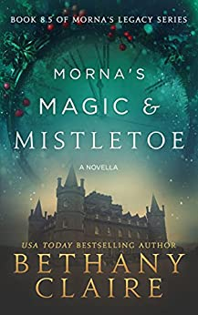 Morna's Magic & Mistletoe - A Novella (A Scottish, Time Travel Romance): Book 8.5 (Morna's Legacy Series) by [Bethany Claire]