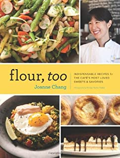 Flour, Too: Indispensable Recipes for the Cafe's Most Loved Sweets & Savories (Baking Cookbook, Dessert Cookbook, Savory R...
