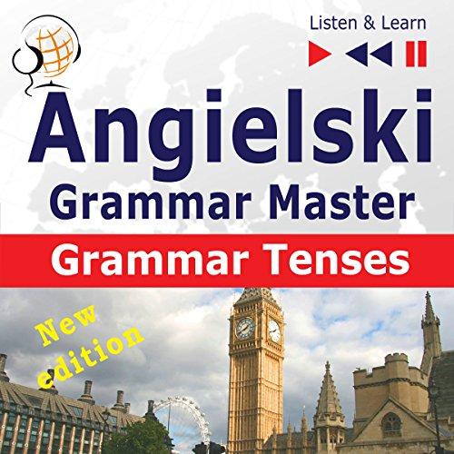 Angielski - Grammar Master - New Edition: Grammar Tenses - Poziom średnio zaawansowany / zaawansowany B1-C1 (Słuchaj & Ucz się) audiobook cover art
