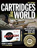 Cartridges of the World: A Complete and Illustrated Reference for Over...