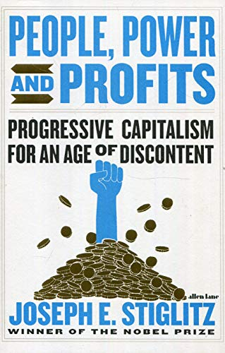 People Power And Profits: Progressive Capitalism for an Age of Discontent