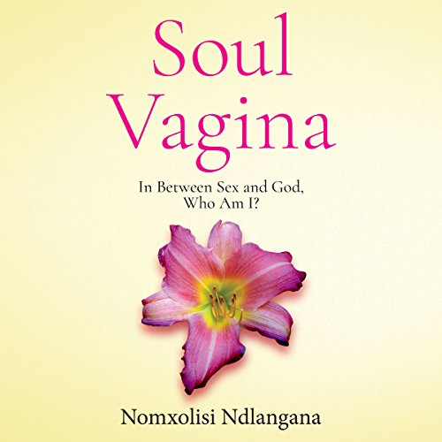 Soul Vagina: In Between Sex and God, Who Am I? audiobook cover art