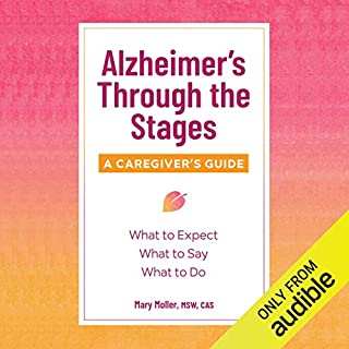 Alzheimer's Through the Stages: A Caregiver's Guide     What to Expect, What to Say,What to Do              Written by:                                                                                                                                 Mary Moller MSW CAS                               Narrated by:                                                                                                                                 Heidi Rew                      Length: 5 hrs and 20 mins     Not rated yet     Overall 0.0