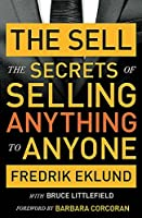 The Sell: The secrets of selling anything to anyone by Fredrik Eklund Bruce Littlefield(2015-04-14)