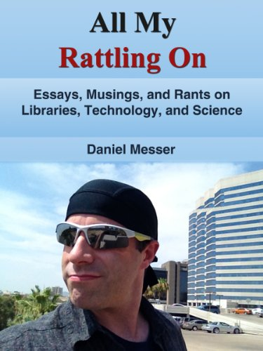 All My Rattling On: Essays, Musings, and Rants on Libraries, Technology, and Science (English Edition)