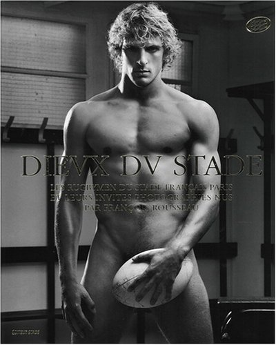 Dieux du Stade / Locker Room Nudes: The French National Rugby Team (Gods Of The Stadium)