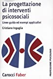 La progettazione di interventi psicosociali. Linee guida ed esempi applicativi (Professione psicologo)