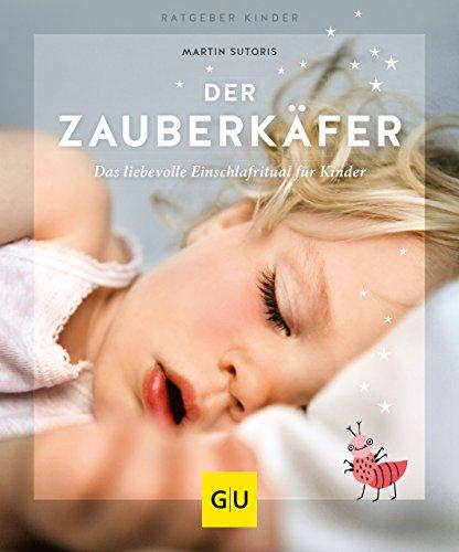 Der Zauberkäfer: Die liebevolle Einschlafmethode für Kinder (GU Ratgeber Kinder)