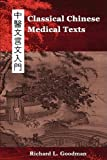 Classical Chinese Medical Texts: Learning to Read the Classics of Chinese Medicine (Vol. I)