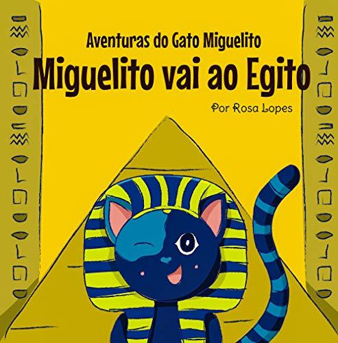 O Gato Miguelito Vai ao Egito: Livro infantil, educação, 4 anos - 8 anos, histórias e contos (Aventuras do Gato Miguelito)