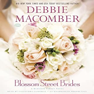 Blossom Street Brides     A Blossom Street Novel              By:                                                                                                                                 Debbie Macomber                               Narrated by:                                                                                                                                 Cassandra Campbell                      Length: 10 hrs and 59 mins     204 ratings     Overall 4.6