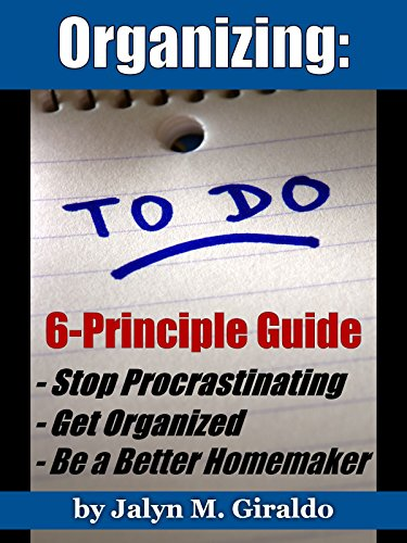 Organizing: 6-Principle To-Do Guide To Stop Procrastinating, Get Organized and Be a Better Housewife