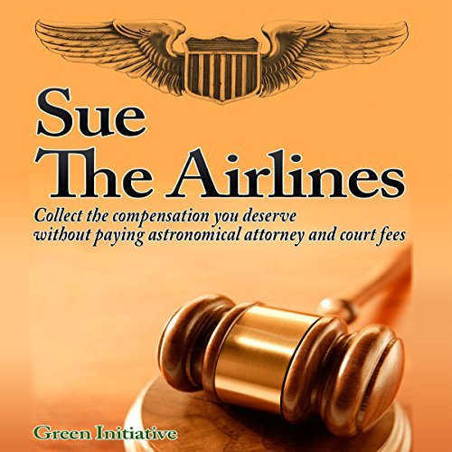 Sue the Airline - A Guide to Filing Airline Complaints audiobook cover art