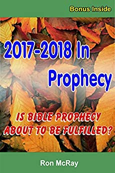 2017-2018 In Prophecy: Is Bible Prophecy About To Be Fulfilled? by [Ron McRay]