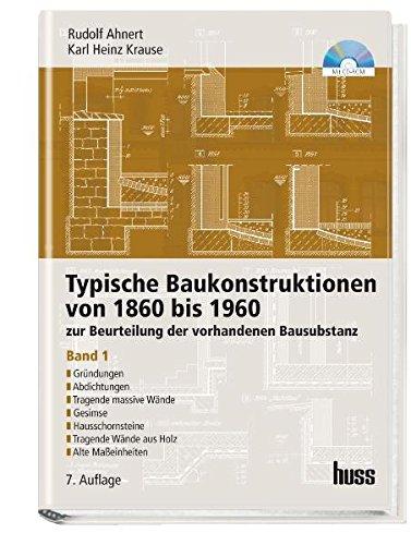 Typische Baukonstruktionen von 1860 - 1960, Band I: Zur Beurteilung der vorhandenen Bausubstanz
