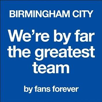 Birmingham City We're By Far the Greatest Team