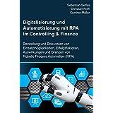 Digitalisierung und Automatisierung mit RPA im Controlling & Finance: Darstellung und Diskussion von Einsatzmöglichkeiten, Erfolgsfaktoren, Auswirkungen ... Process Automation (RPA) (German Edition)