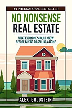 No Nonsense Real Estate: What Everyone Should Know Before Buying or Selling a Home by [Alex Goldstein]