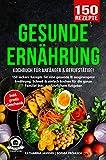 Gesunde Ernährung Kochbuch für Anfänger & Berufstätige!: 150 leckere Rezepte für eine gesunde &...