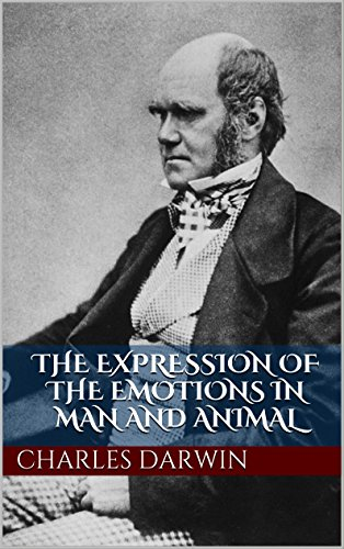 The Expression of the Emotions in Man and Animal (Illustrated) (Annotated) (English Edition)