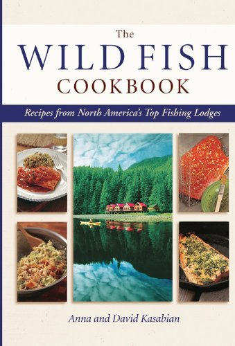 Wild Fish Cookbook: Recipes from North America's Top Fishing Lodges: Recipes from North America's Top Fishing Resorts and Lodges (English Edition)