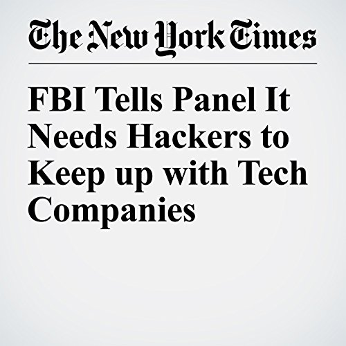 FBI Tells Panel It Needs Hackers to Keep up with Tech Companies audiobook cover art