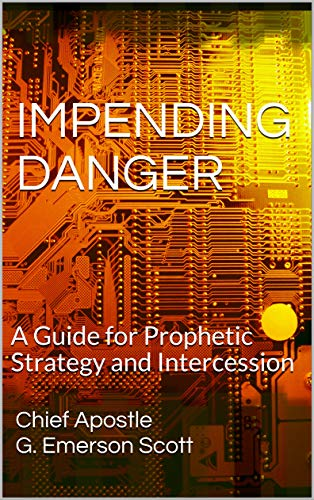 IMPENDING DANGER: A Guide for Prophetic Strategy and Intercession