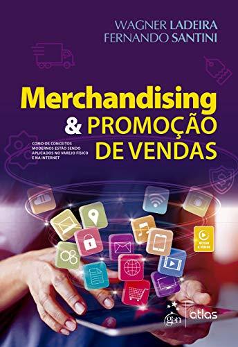 Merchandising & Promoção de Vendas - Como os Conceitos Modernos estão sendo Aplicados no Varejo Físico e na Internet