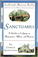 Sanctuaries: The Complete United States: A Guide to Lodgings in Monasteries, Abbeys, and Retreats 0965066398 Book Cover