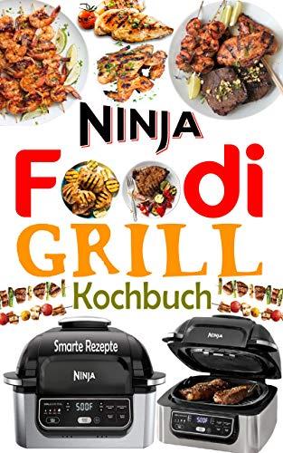 Ninja Foodi Grill Kochbuch: +50 Einfache und Köstliche Rezepte zum Grillen und Braten im Innenbereich! Schmackhafte Ninja Foodi Grill Rezepte für Anfänger und Fortgeschrittene