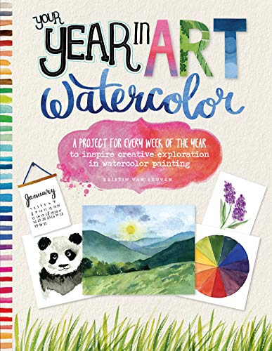 Your Year in Art: Watercolor: A project for every week of the year to inspire creative exploration in watercolor painting