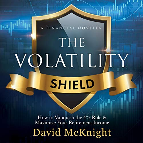 The Volatility Shield: How to Vanquish the 4% Rule & Maximize Your Retirement Income                   By:                                                                                                                                 David McKnight                               Narrated by:                                                                                                                                 John Tanner                      Length: 2 hrs and 47 mins     9 ratings     Overall 4.9
