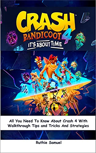 CRASH BANDICOOT 4: It's About Time: All You Need To Know About Crash 4 With Walkthrough Tips and Tricks And Strategies (English Edition)