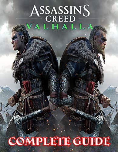 Assassin's Creed Valhalla: COMPLETE GUIDE: Everything You Need To Know About Assassin's Creed Valhalla Game; A Detailed Guide (English Edition)