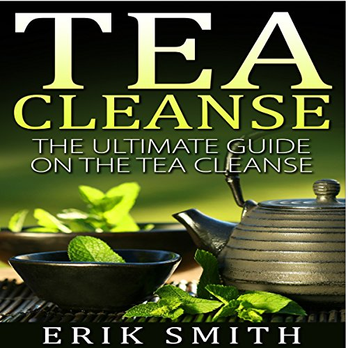 Tea Cleanse: The Ultimate Guide on the Tea Cleanse cover art