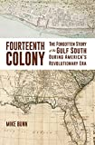 Fourteenth Colony: The Forgotten Story of the Gulf South During America's Revolutionary Era