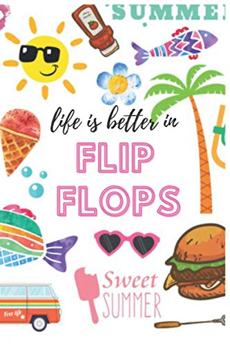 Life is Better in Flip Flops (Inspirational Journals with Funny Quotes For Writing Practice)