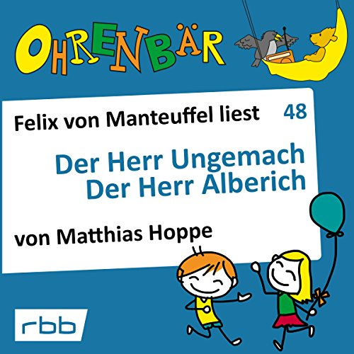 Der Herr Ungemach / Der Herr Alberich     Ohrenbär 48              Written by:                                                                                                                                 Matthias Hoppe                               Narrated by:                                                                                                                                 Felix von Manteuffel                      Length: 1 hr and 9 mins     Not rated yet     Overall 0.0