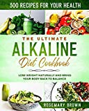 The ultimate alkaline diet cookbook: 300 recipes for your health, to lose weight
