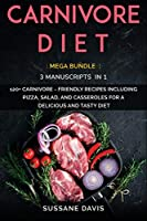 Carnivore Diet: MEGA BUNDLE - 3 Manuscripts in 1 - 120+ Carnivore - friendly recipes including pizza, side dishes, and casseroles for a delicious and tasty diet